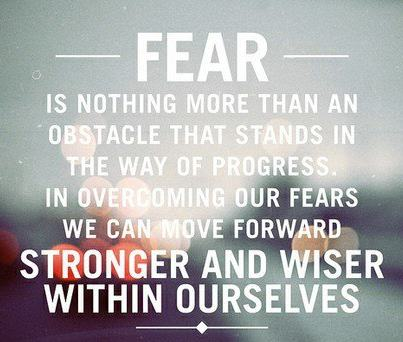 Fear is nothing more than an obstacle that stands in the way of progress